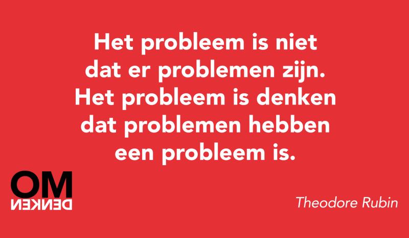 Het probleem is niet dat er problemen zijn. Het probleem is denken dat problemen hebben een probleem is.