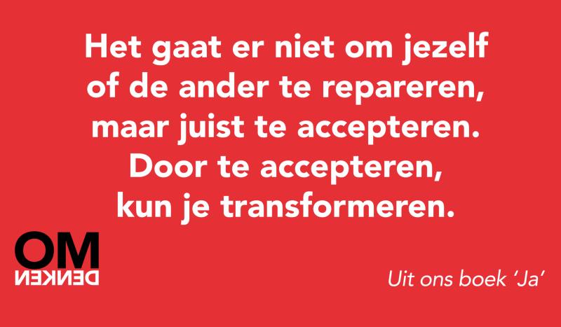 Het gaat er niet om jezelf of de andere te repareren, maar juist te accepteren. Door te accepteren, kun je transformeren.