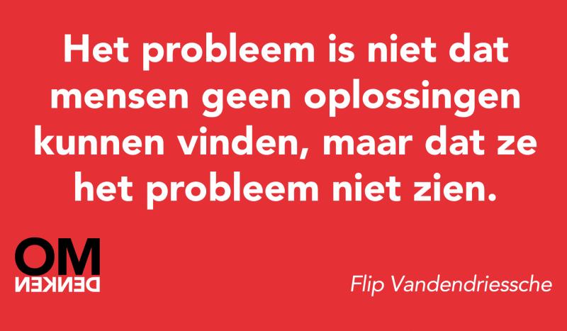 Het probleem is niet dat mensen geen oplossingen kunnen vinden, maar dat ze het probleem niet zien.