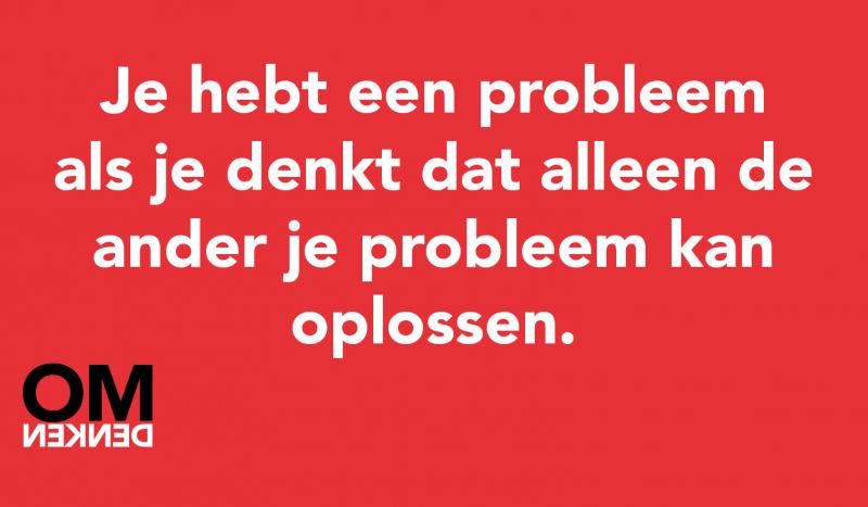 Je hebt een probleem als je denkt dat alleen de ander je probleem kan oplossen.