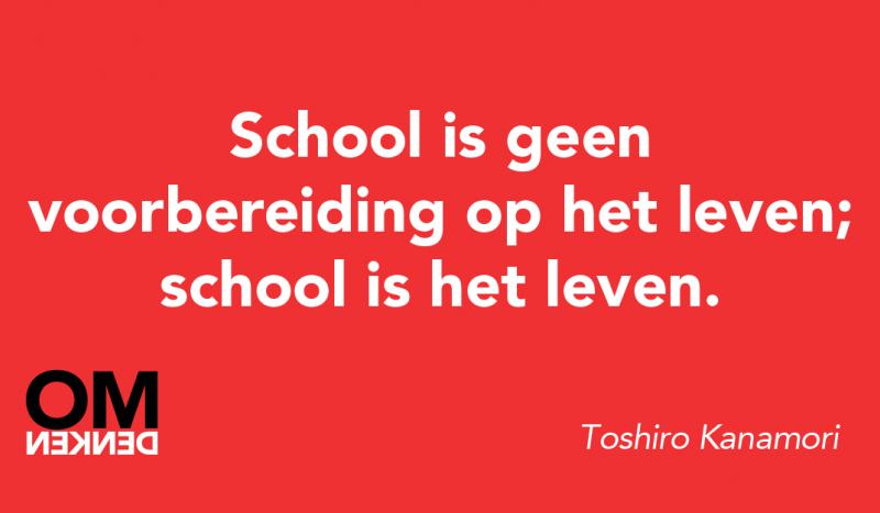 School is geen voorbereiding op het leven; school is het leven.