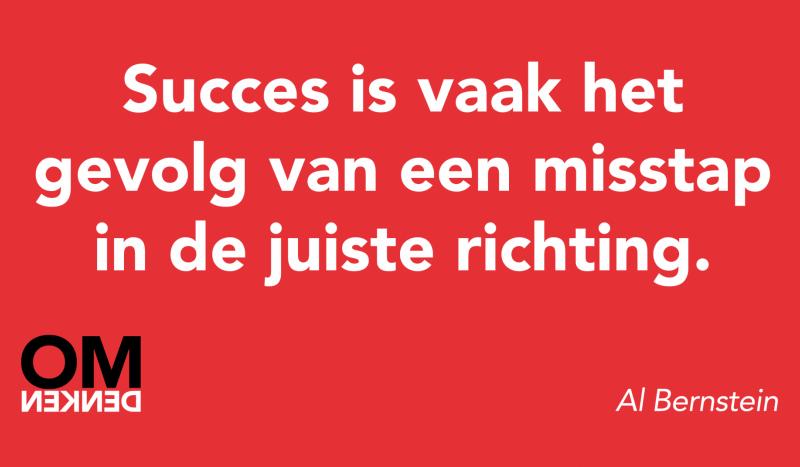 Succes is vaak het gevolg van een misstap in de juiste richting.