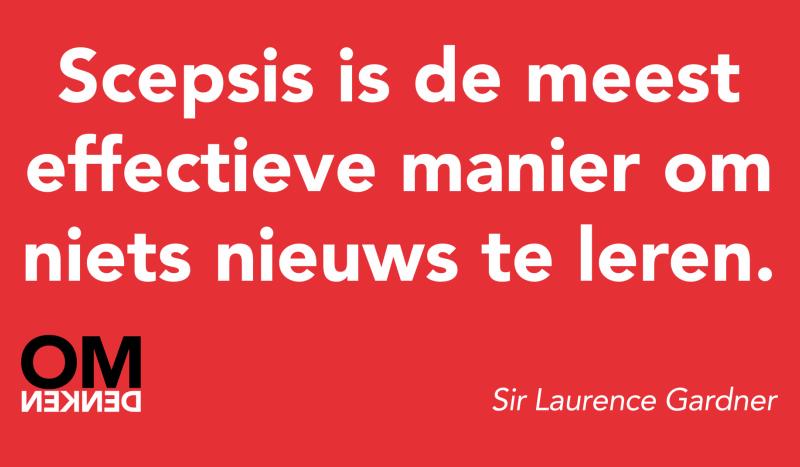 Scepsis is de meest effectieve manier om niets nieuws te leren.