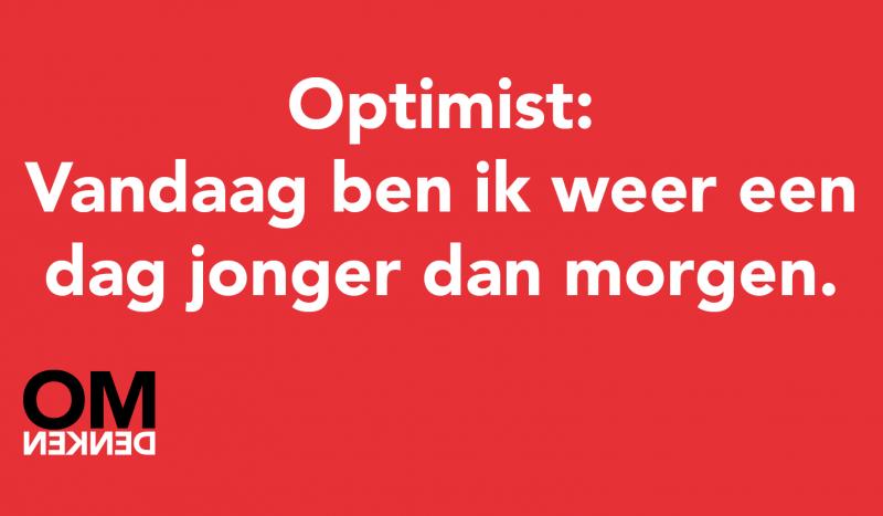 Optimist: Vandaag ben ik weer een dag jonger dan morgen.