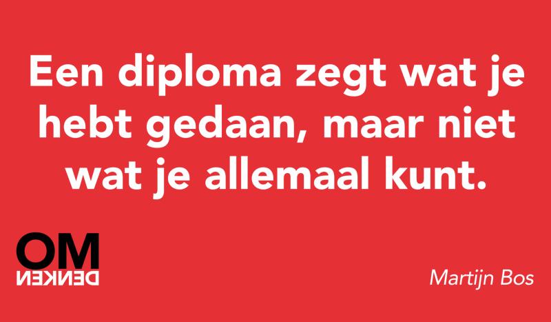 Een diploma zegt wat je hebt gedaan, maar niet wat je allemaal kunt.