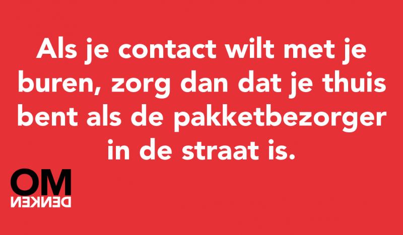 Als je contact wilt met je buren, zorg dan dat je thuis bent als de pakketbezorger in de straat is.