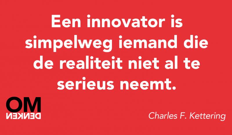Een innovator is simpelweg iemand die de realiteit niet al te serieus neemt.