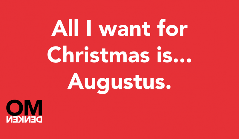 All I want for Christmas is... Augustus.