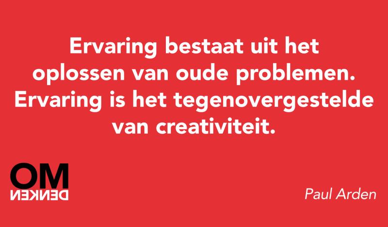 Ervaring bestaat uit het oplossen van oude problemen. Ervaring is het tegenovergestelde van creativiteit.