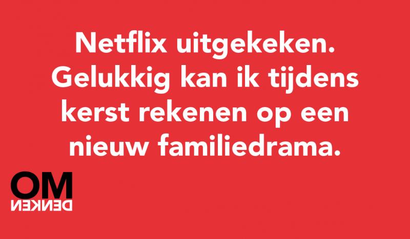 Netflix uitgekeken. Gelukkig kan ik tijdens kerst rekenen op een nieuw familiedrama .