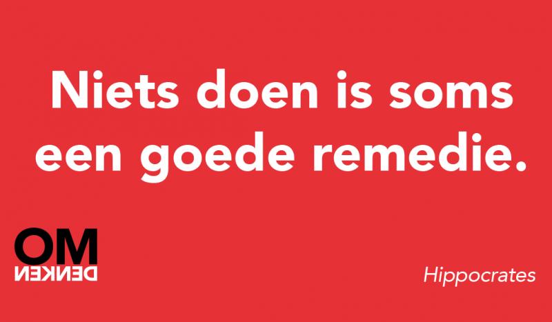 Niets doen is soms een goede remedie.