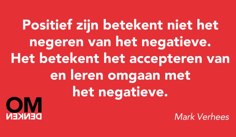 Positief zijn betekent niet het negeren van het negatieve. Het betekent het accepteren van en leren omgaan met het negatieve.