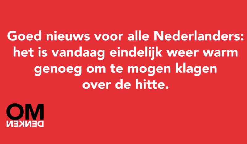Goed nieuws voor alle Nederlanders: het is vandaag eindelijk weer warm genoeg om te mogen klagen over de hitte.