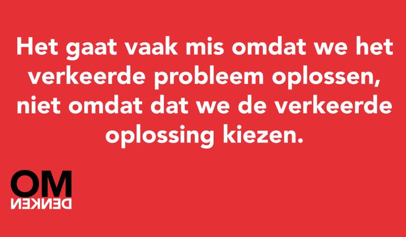 Het gaat vaak mis omdat we het verkeerde probleem oplossen, niet omdat dat we de verkeerde oplossing kiezen.