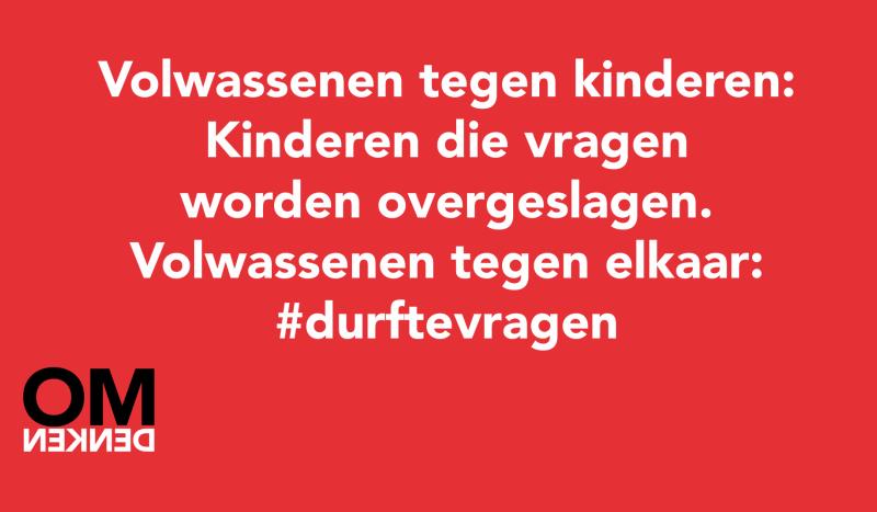 Volwassenen tegen kinderen: Kinderen die vragen worden overgeslagen. Volwassenen tegen elkaar: #durftevragen