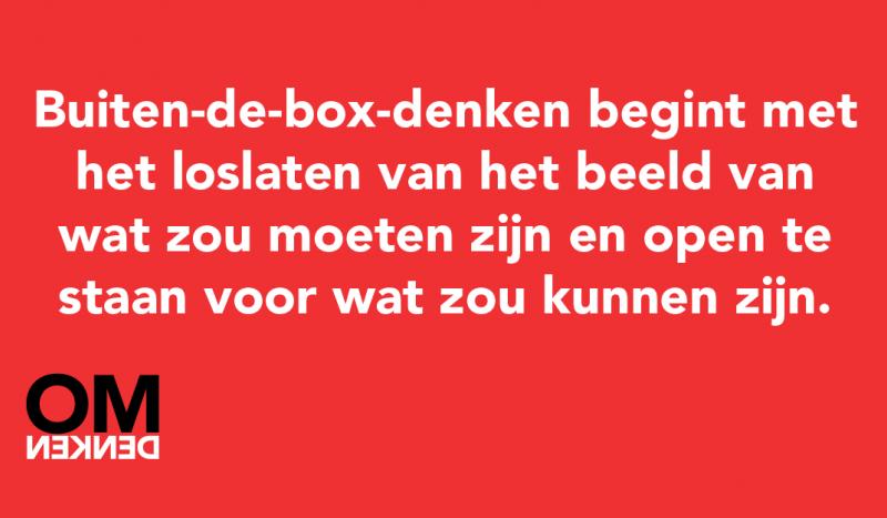 Buiten-de-box-denken begint met het loslaten van het beeld van wat zou moeten zijn en open te staan voor wat zou kunnen zijn.