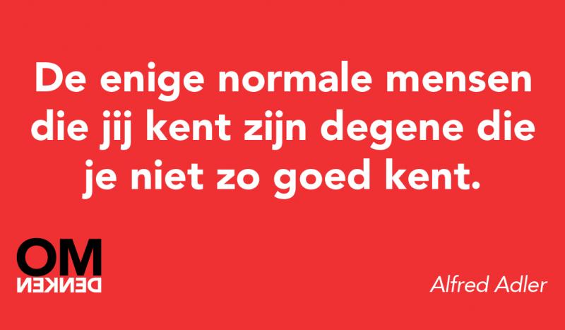 De enige normale mensen die jij kent zijn degene die je niet zo goed kent.
