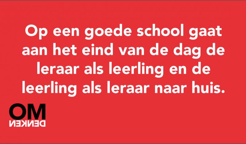 Op een goede school gaat aan het eind van de dag de leraar als leerling en de leerling als leraar naar huis.