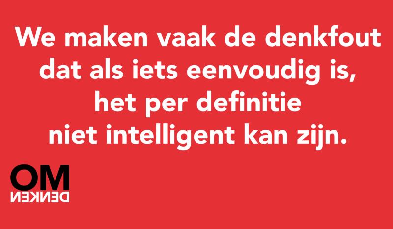 We maken vaak de denkfout dat als iets eenvoudig is, het per definitie niet intelligent kan zijn.