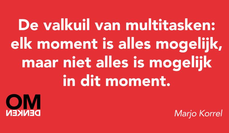 De valkuil van multitasken: elk moment is alles mogelijk, maar niet alles is mogelijk in dit moment.