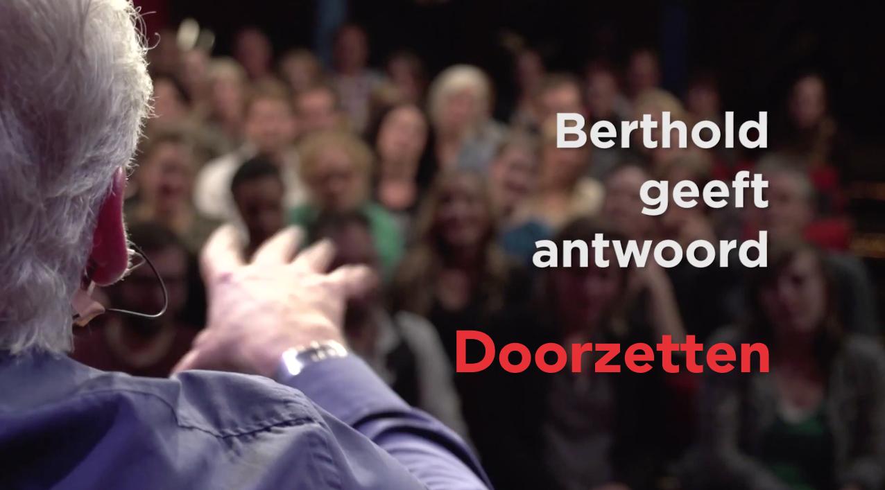 Berthold geeft antwoord: doorzetten