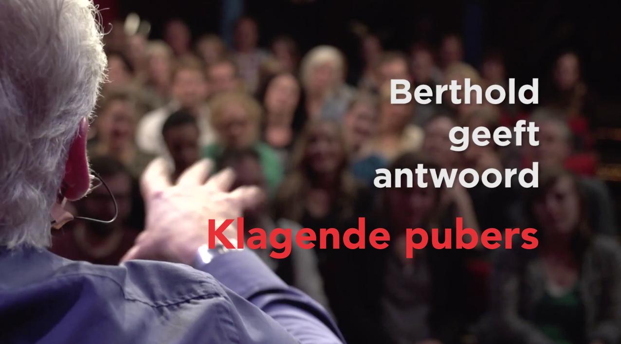 Berthold geeft antwoord: klagende pubers